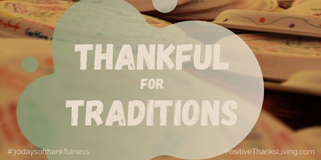 Thankful for Traditions - 30 days of thankfulness - PositiveThanksLiving