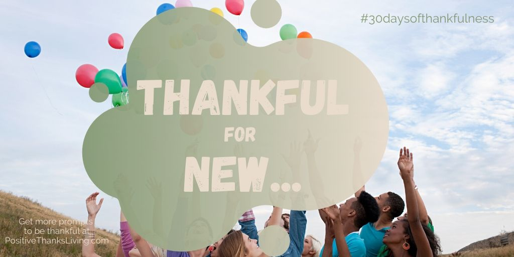 Thankful for new people - experiences - stuff - and more - 30 Days of Thankfulness