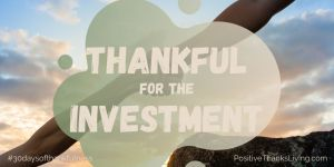 Thankful for the Invesment - 30 Days of Thankfulness - Day 2