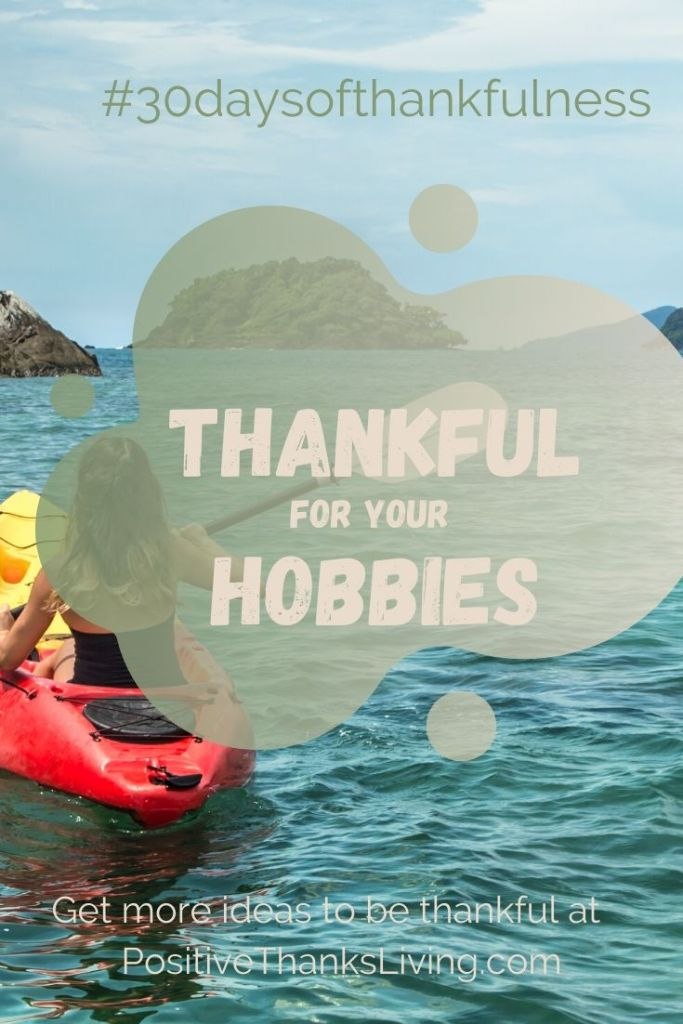 Take note of all your hobbies - it's another way to demonstrate gratitude. We all are given gifts, so rejoice and be thankful for your hobbies!