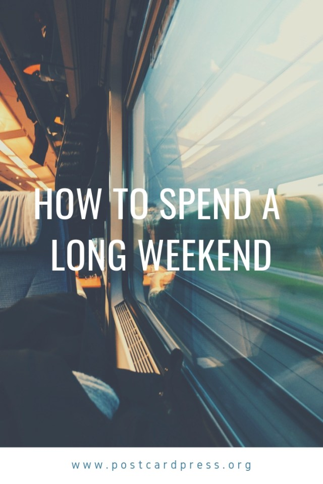 How to Spend a Long Weekend #postcardpress #travel blog #travelbloggers