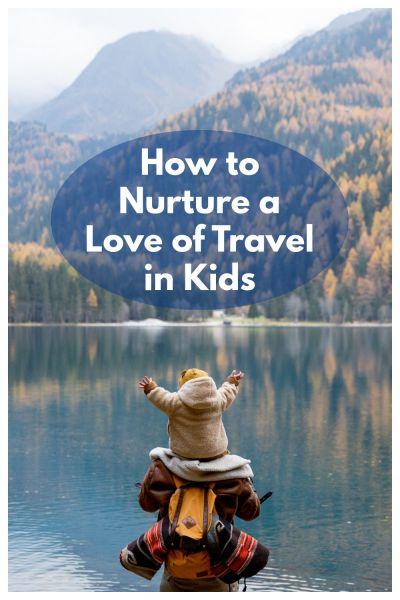 nurture a love of travel