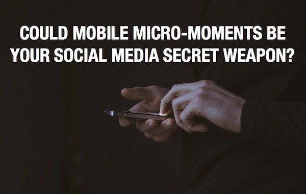 Mobile Micro-Moments in Social Media Marketing