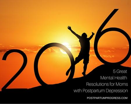 5 Great Mental Health Resolutions for Moms with Postpartum Depression -postpartumprogress.com