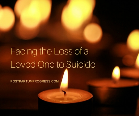 Facing the Loss of a Loved One to Suicide -postpartumprogress.com