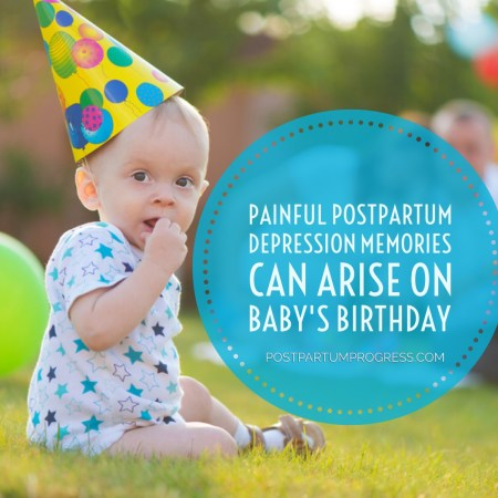 Painful Postpartum Depression Memories Can Arise on Baby's Birthday -postpartumprogress.com