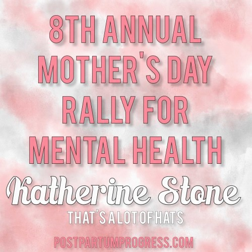 Katherine Stone: That's a Lot of Hats | 8th Annual Mother's Day Rally for Mental Health -postpartumprogress.com