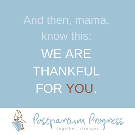 We Are Thankful for YOU. -postpartumprogress.com