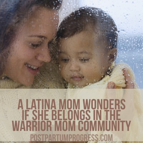 A Latina Mom Wonders if She Belongs in the Warrior Mom Community -postpartumprogress.com
