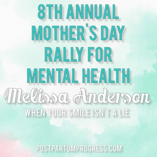 Melissa Anderson: When Your Smile Isn't a Lie | 8th Annual Mother's Day Rally for Mental Health -postpartumprogress.com
