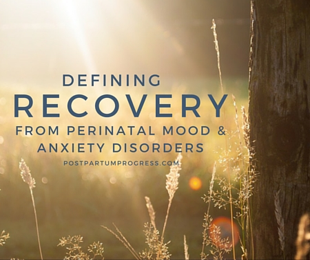 Defining Recovery from Perinatal Mood & Anxiety Disorders -postpartumprogress.com