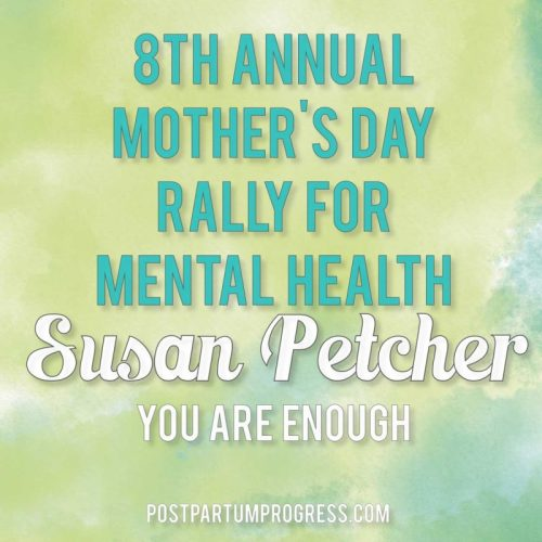 Susan Petcher: You Are Enough | 8th Annual Mother's Day Rally for Mental Health -postpartumprogress.com