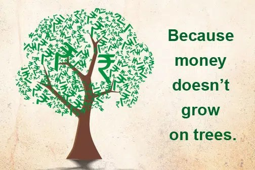 It's true money doesn't grow on trees. You have to have a plan how to grow it. Image from http://lifeinsurance.bajajallianz.com/tax_insights/financialplanning/plan-360-everything-you-need-to-know-about-financial-planning/