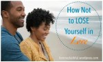 Relationships - how to love without losing yourself