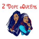 Entertainment: 5 Reasons You Should Listen To The 2 Dope Queens Podcast