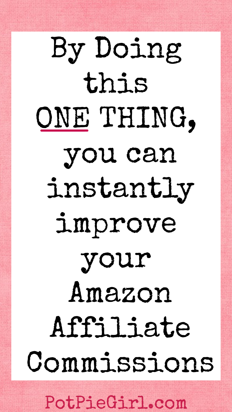 One simple thing you can do to instantly increase your Amazon affiliate earnings