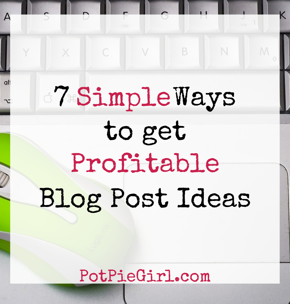 How to find profitable blog post ideas? Try these 7 easy ways. From PotPieGirl.com