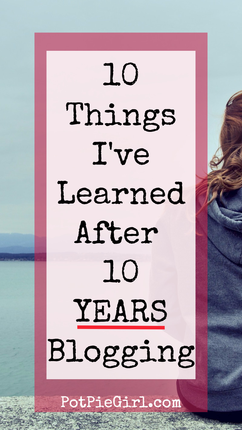 10 YEARS blogging for money is a LONG time - here's what I've learned that has helped me with my blogging success all these years.
