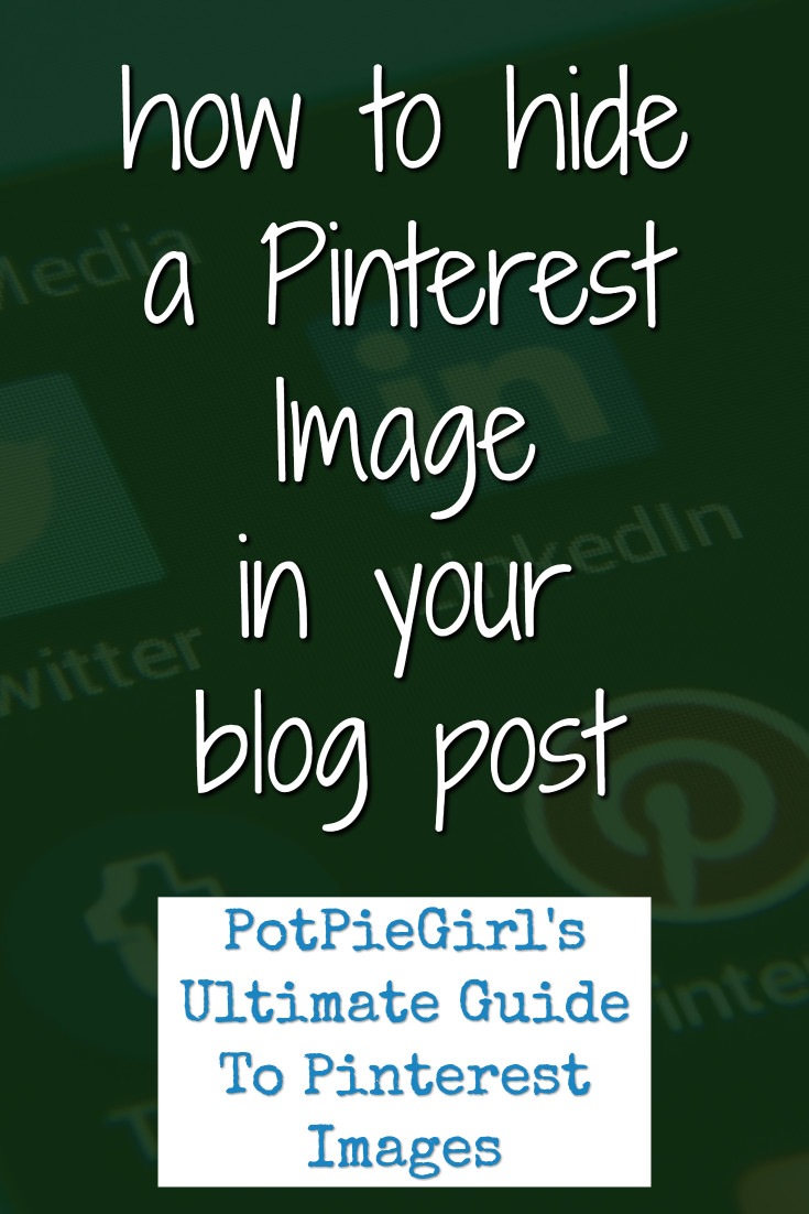Pinterest Image Tips for Bloggers:  How to hide a Pinterest image in your blog post.  Pinterest hidden image trick from @potpiegirl
