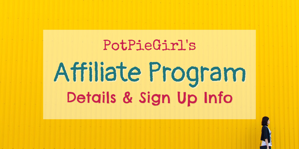 PotPieGirl's Affiliate Program Info - How To Be a PotPieGirl Product Affiliate