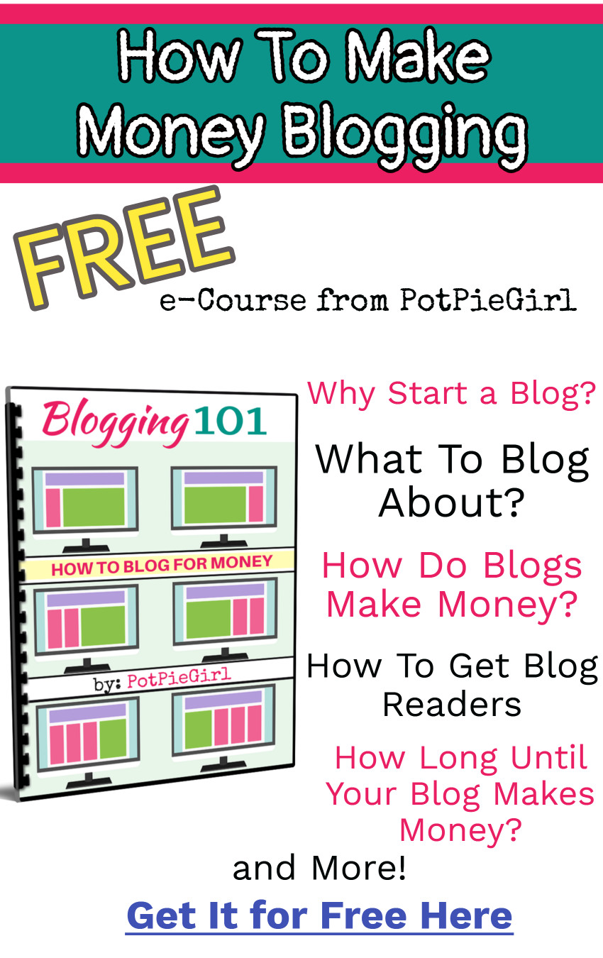 Blogging for money - how to make money blogging.  Everything you want to know about making money from a blog.  FREE ecourse at PotPieGirl.com