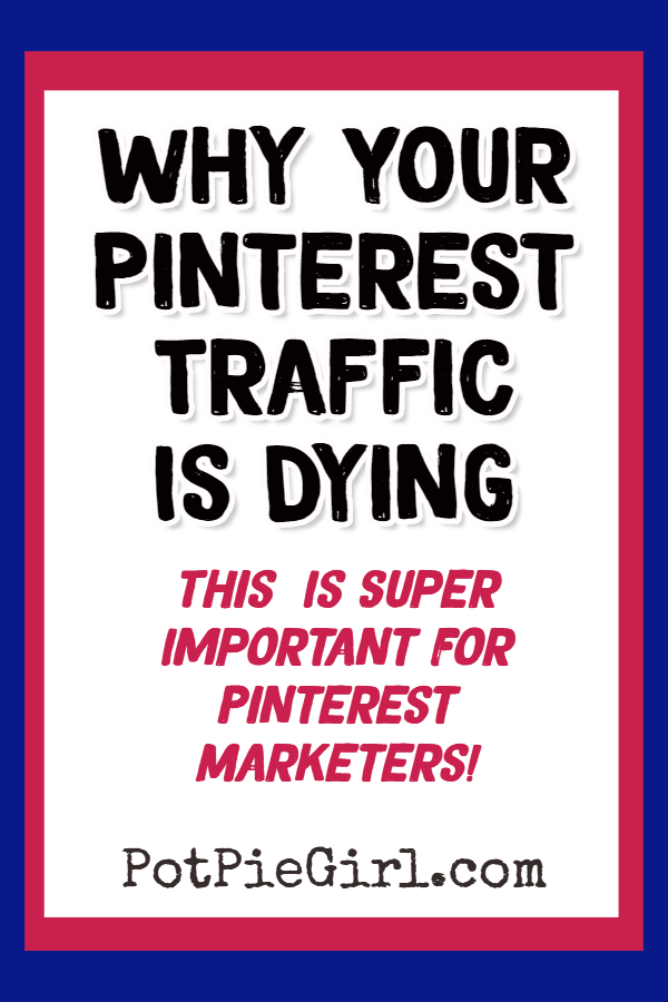 Pinterest Traffic Tips for Bloggers - Why Pinterest Traffic is Dying from @potpiegirl