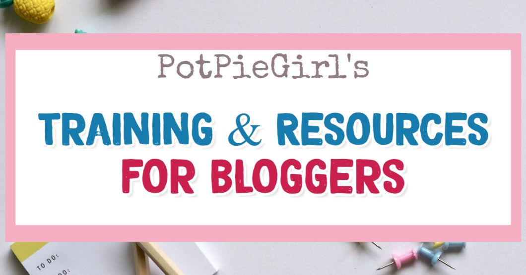 Blogging Tips, Training and Resources for Bloggers from PotPieGirl