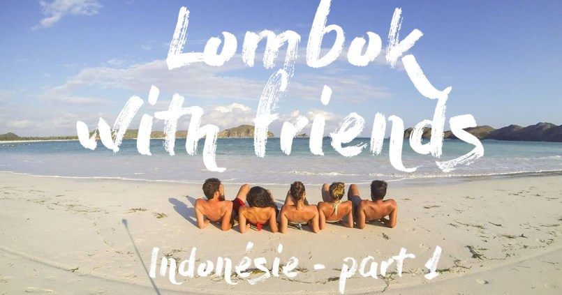 Lombok with friends #video 1
