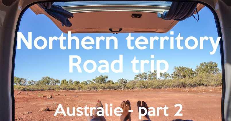 Northern Territory road trip – Australie part 2 #video 1