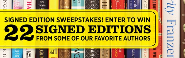 Signed edition sweepstakes! Enter to win 22 signed editions from some of our favorite authors.