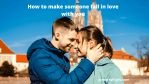 9 Tricks to make someone fall in love with you