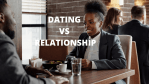 Dating Vs Relationship - Major Differences Between Them