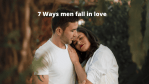 7 ways men fall in love with a woman
