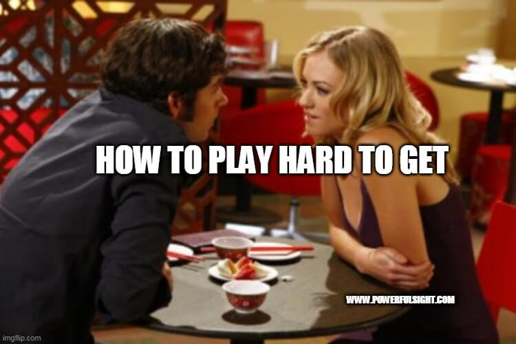 how to play hard to get