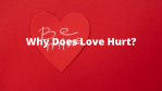 Why Does Love Hurt in a relationship? 2 Major Reasons