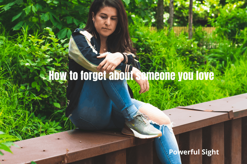 how to forget about someone you love
