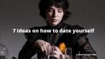 How To Date Yourself - 7 Creative Ideas To Get Started