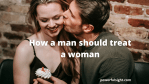 Here's How A Man Should Treat A Woman And Make Her Feel Valued