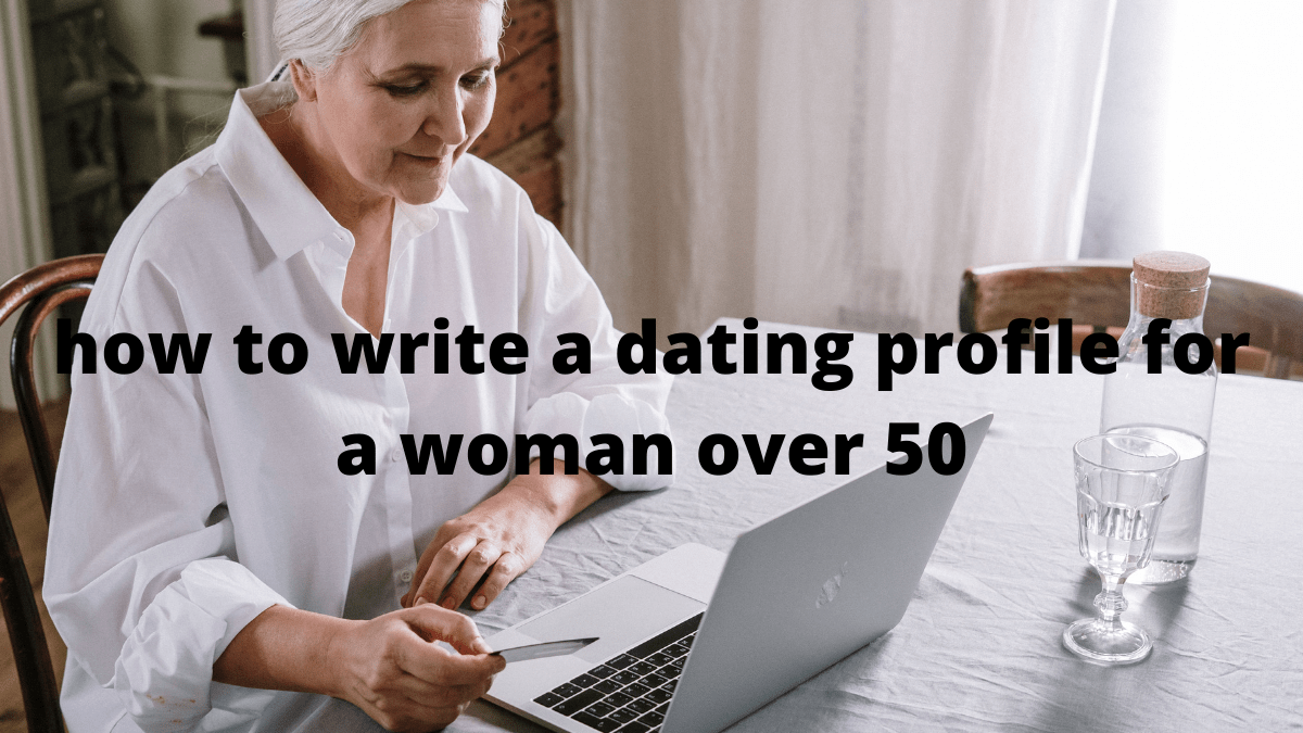 how to write a dating profile for a woman over 50