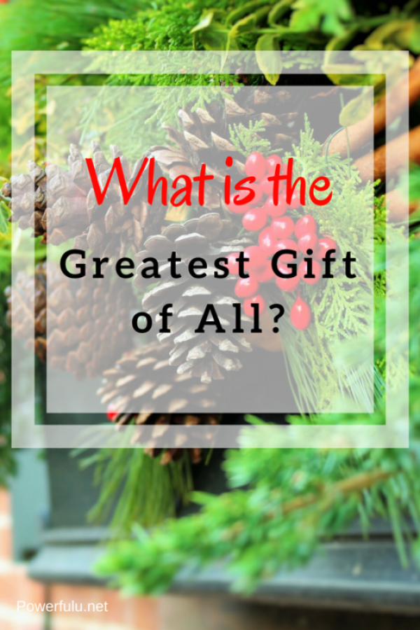 what is the greatest gift of all