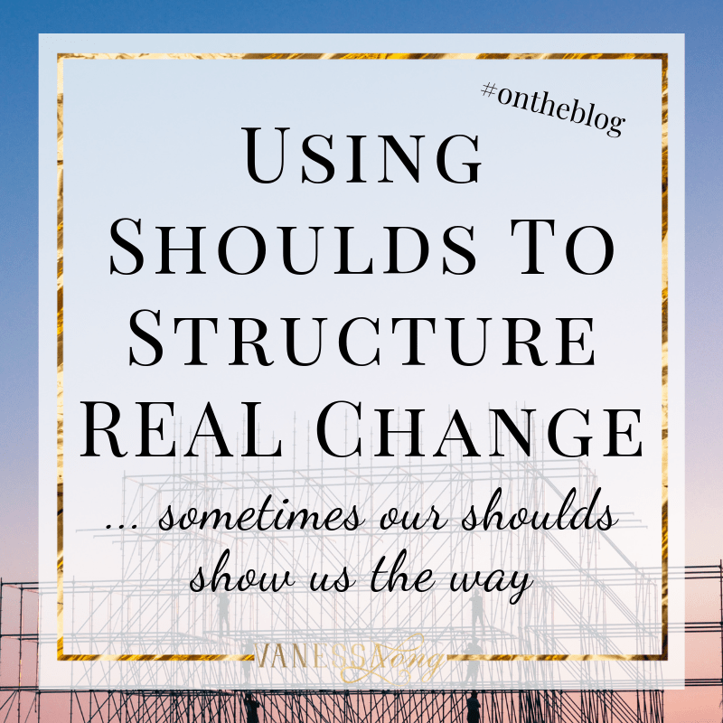 Using shoulds to create real change.