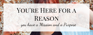 You're Here for a Reason