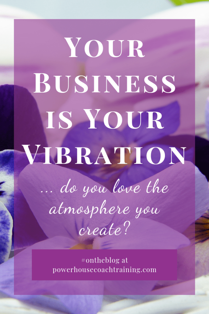 Do you love the energetic vibration your business carries? It's up to you to shift it.