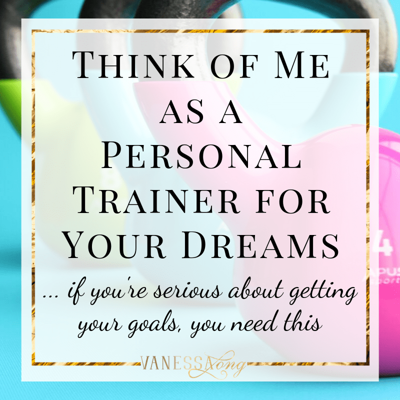 Think of me as a personal trainer for your dreams, getting goals is suddenly possible