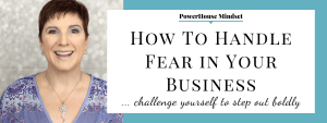 How To Handle Fear in Your Business