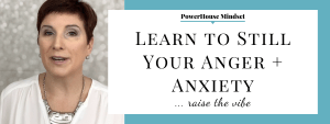 How to Still Your Anger & Anxiety