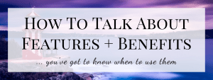 How To Talk About Features and Benefits