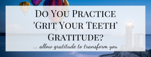 Do You Practice 'Grit Your Teeth' Gratitude?