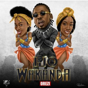LYRICS & INSTRUMENTAL: Orezi – Ijo Wakanda