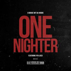DOWNLOAD MP3: A BOOGIE WIT DA HOODIE – ONE NIGHTER FEAT. YFN LUCCI